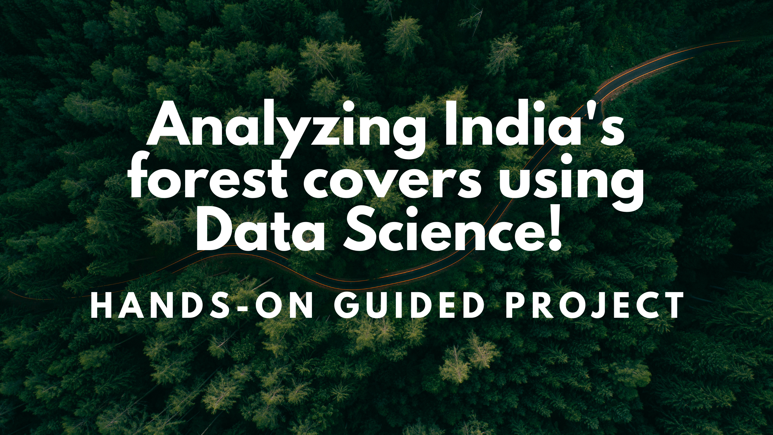 Analyzing India's Forest covers using Data Science